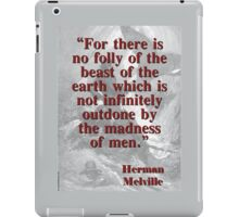 For There Is No Folly Of The Beast - Melville iPad Case/Skin