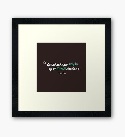 Great acts are made up of small deeds Framed Print