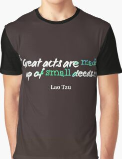 Great acts are made up of small deeds Graphic T-Shirt