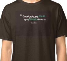 Great acts are made up of small deeds Classic T-Shirt