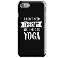 I Don't Need Therapy - All I Need Is Yoga iPhone Case/Skin
