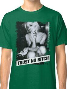 TRUST NO BITCH Classic T-Shirt