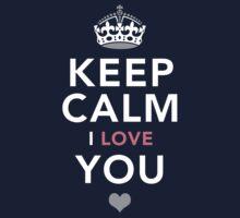 Keep Calm, I Love You   Romantic Gift Kids Tee