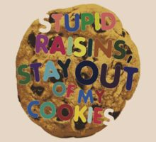 STUPID RAISINS, STAY OUT OF MY COOKIES by NikeJonh12