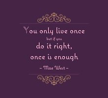 You only live once but if you do it right, once is enough Womens Fitted T-Shirt