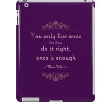 You only live once but if you do it right, once is enough iPad Case/Skin