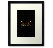 If you always do... Gym Inspirational Quote Framed Print