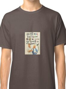 How was I to know.... Classic T-Shirt