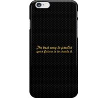 The best way to predict your future is to create it. iPhone Case/Skin