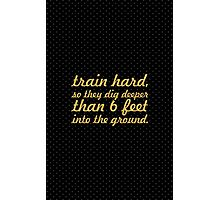 Train hard, so they dig deeper than 6 feet into the ground. - Gym Inspirational Quote Photographic Print