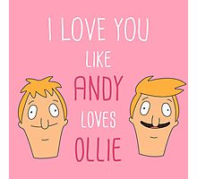 I love you like Andy loves Ollie Photographic Print