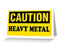 CAUTION HEAVY METAL Greeting Card