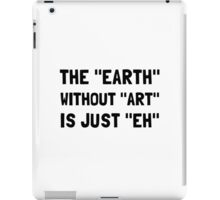 Earth Without Art iPad Case/Skin