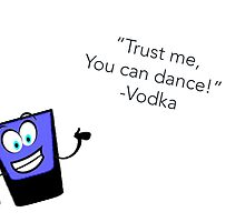 Trust me, you can dance. - Vodka by janiekahan