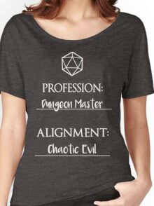 Dungeon masters are chaotic evil Women's Relaxed Fit T-Shirt