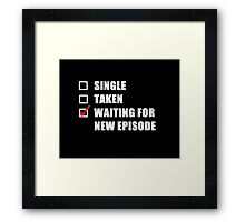 Waiting For New Episode Framed Print