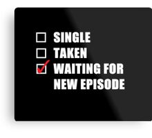 Waiting For New Episode Metal Print