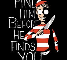 FIND HIM BEFORE FINDS YOU by GreatDesignBR