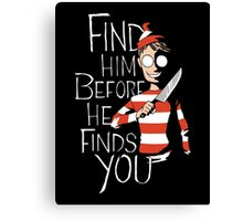 FIND HIM BEFORE FINDS YOU Canvas Print