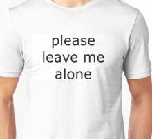 Please Leave Me Alone Unisex T-Shirt