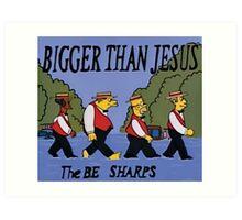 The BE SHARPS - BIGGER THAN JESUS Art Print