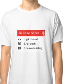 In case of fire Git commit Git push Classic T-Shirt