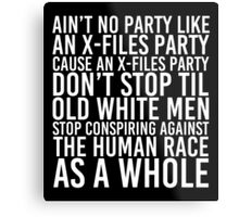 Ain't No Party (X-Files Version) Metal Print