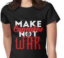 Make cupcakes not war Womens Fitted T-Shirt