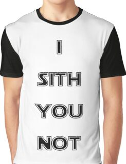I Sith you not Graphic T-Shirt