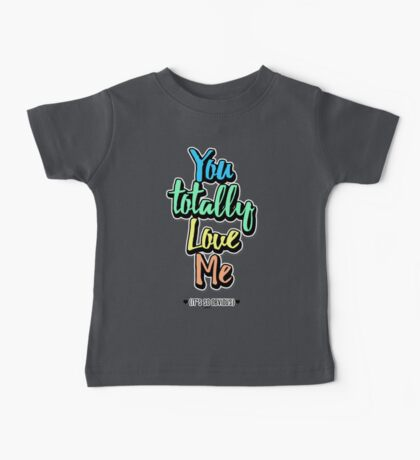 You Totally Love Me (It's So Obvious) Baby Tee