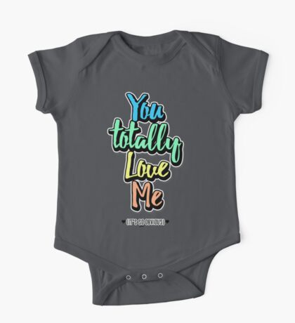 You Totally Love Me (It's So Obvious) One Piece - Short Sleeve