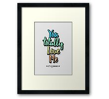 You Totally Love Me (It's So Obvious) Framed Print