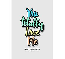 You Totally Love Me (It's So Obvious) Photographic Print
