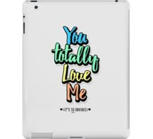 You Totally Love Me (It's So Obvious) iPad Case/Skin