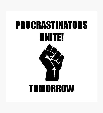 Procrastinators Unite Photographic Print