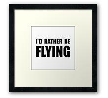 Rather Be Flying Framed Print