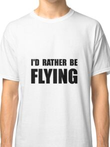 Rather Be Flying Classic T-Shirt