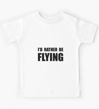 Rather Be Flying Kids Tee