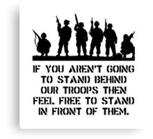 Stand Behind Troops Canvas Print