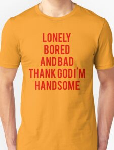 Lonely, Bored, And Bad Thank God I'm Handsome T-Shirt