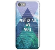 SURF IS ALL  WE NEED  iPhone Case/Skin