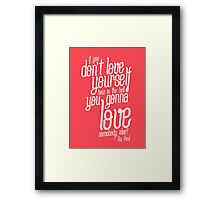 if you don't love yourself... Framed Print