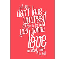 if you don't love yourself... Photographic Print