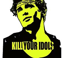 Kill Your Idols by Miskel Design