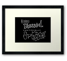 Blessed But Stressed. Framed Print