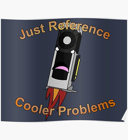 Graphics Card reference cooler problems Poster