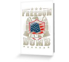 Freedom isn't Dumb Greeting Card