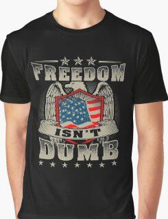 Freedom isn't Dumb Graphic T-Shirt