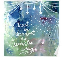 Trust the Stardust that Sparkles Within Poster