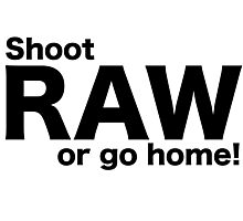 Shoot raw or go home Photographic Print